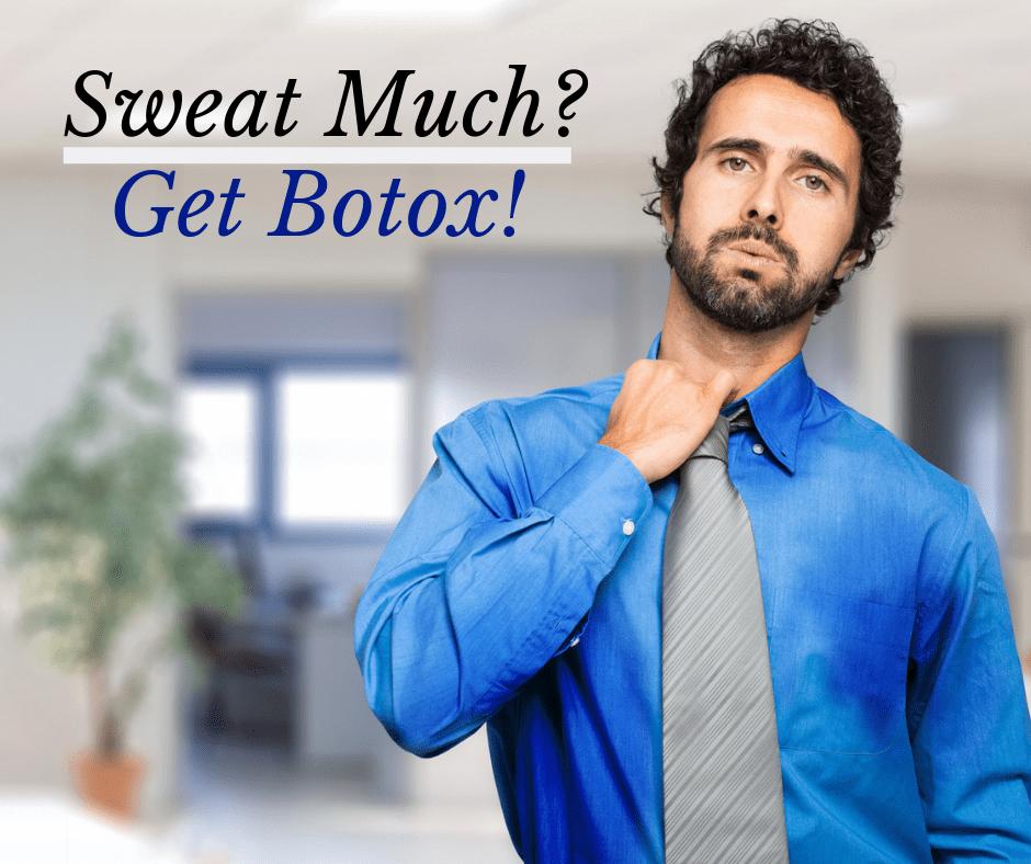 Sweat much? Get Botox.